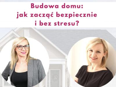 Budowa domu. Jak zacząć bezpiecznie i bez stresu?